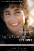 Karla Faye Tucker Set Free by Linda Strom