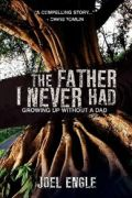The Father I Never Had by Joel Engle