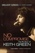 No Compromise: The Life Story of Keith Green by Melody Green