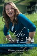 Life, In Spite of Me by Kristen Jane Anderson and Tricia Goyer