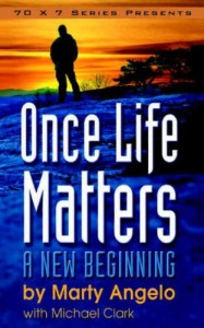 Once Life Matters by Marty Angelo, biography marty angelo, story marty angelo, testimony marty angelo, book review, books for evangelism, evangelism,