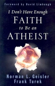 I Don't Have Enough Faith to Be an Atheist, Norman Geisler, Frank Turek, Skeptics, World Religions, Atheism, Non-believers, Intelligent Design, books for evangelism, evangelism, book review,