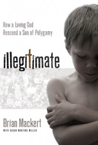 Illegitimate by Brian J. Mackert and Susan Martins Miller, FLDS Church, Polygamy, Conversion, Books For Evangelism, evangelism, book review,