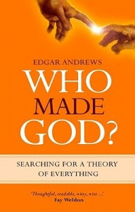 Who Made God?: Searching for a Theory of Everything, Edgar Andrews, New Atheism, Richard Dawkins, Christianity, Atheism, Scientific Atheism, book review, books for evangelism, evangelism