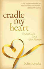 Cradle My Heart, Kim Ketola, Testimony, Abortion, Healing, Forgiveness, Books For Evangelism, evangelism, book review,