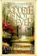Goodbye Is Not Forever by Amy George