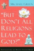 """""""But Don't All Religions Lead to God?"""" by Michael Green"""