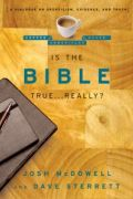 Is The Bible True... Really? By Josh McDowell and Dave Sterrett
